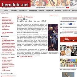 Apogée de l'Europe - Victor Hugo( 26 février 1802 - 22 mai 1885) - Herodote.net