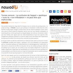 Tunisie censure : La confusion de l'aspect « apolitique » avec la « non-inféodation » ne peut être que malhonnête » Nawaat de Tunisie - Tunisia