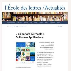 """""""En sortant de l'école : Guillaume Apollinaire"""" - Les actualités de l'École des lettresLes actualités de l'École des lettres"""
