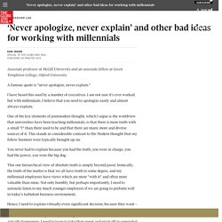 'Never apologize, never explain' and other bad ideas for working with millennials