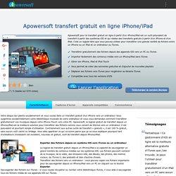 Apowersoft transfert gratuit en ligne iPhone/iPad/iPod – Transférer des fichiers entre appareils iOS et PC