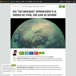 """Des """"îles magiques"""" apparaissent à la surface de Titan, une lune de Saturne - Ubergizmo France"""