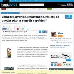 Bilan : quel appareil pour quel usage ? - Compact, hybride, smartphone, réflex : de quelles photos sont-ils capables ?