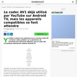 Le codec AV1 déjà utilisé par YouTube sur Android TV, mais les appareils compatibles se font attendre