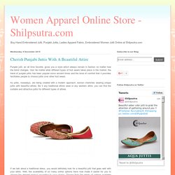 Women Apparel Online Store - Shilpsutra.com: Cherish Punjabi Juttis With A Beautiful Attire