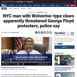 NYC man with Wolverine-type claws apparently threatened George Floyd protesters, police say