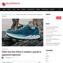 HOKA One One Clifton 4 sneakers: quando le apparenze ingannano - SaluteItalia