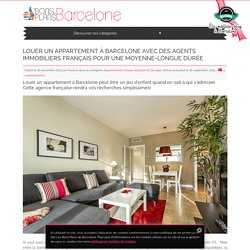 Louer un appartement à Barcelone avec des agents immobiliers français pour une moyenne-longue durée