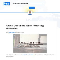 Appeal Don't Bore When Attracting Millennials