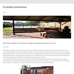 How deck builders can help you change the appearance of your house