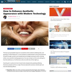 How to Enhance Aesthetic Appearance with Modern Technology