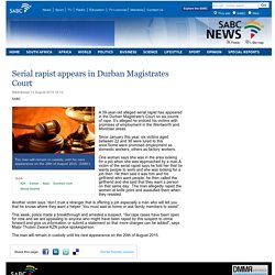 Serial rapist appears in Durban Magistrates Court :Wednesday 12 August 2015