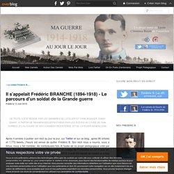 Il s'appelait Frédéric BRANCHE (1894-1918) - Le parcours d'un soldat de la Grande guerre - Carnets de guerre de Frédéric B. (Centenaire Première guerre mondiale au Lycée de Fonsorbes)