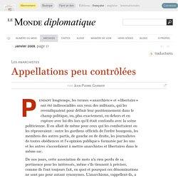« Anarchiste », « libertaire » : appellations peu contrôlées, par Jean-Pierre Garnier (Le Monde diplomatique, janvier 2009)