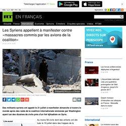 Les Syriens appellent à manifester contre «massacres commis par les avions de la coalition»