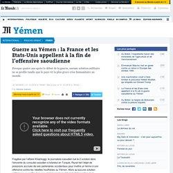 Guerre au Yémen : la France et les Etats-Unis appellent à la fin de l'offensive saoudienne