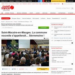 Saint-Macaire-en-Mauges. La commune nouvelle s'appellerait… Sèvremoine !