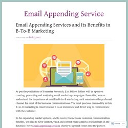 Email Appending Services and Its Benefits in B-To-B Marketing – Email Appending Service