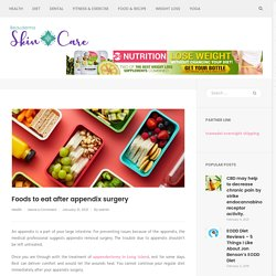 Foods to eat after appendix surgery