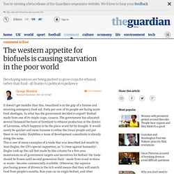 George Monbiot: The western appetite for biofuels is causing starvation in the poor world
