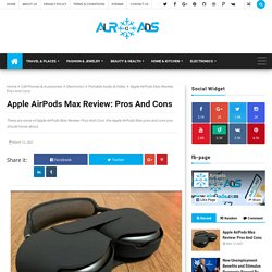 Apple AirPods Max Review: Pros And Cons - airGads