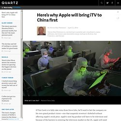 Here's why Apple will bring iTV to China first - Quartz