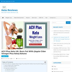 ACV Plus Keto UK- Burn Fat With (Apple Cider Vinegar Plus Keto) Ketone