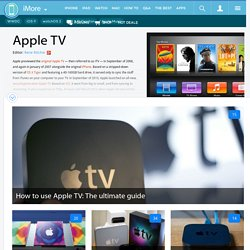 Apple TV — Everything you need to know!