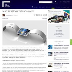 How Will Apple's iWatch Impact The Market?