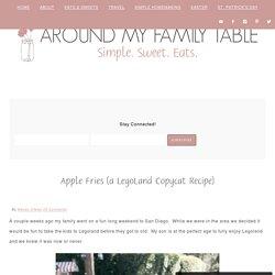 Apple Fries (a LegoLand Copycat Recipe)