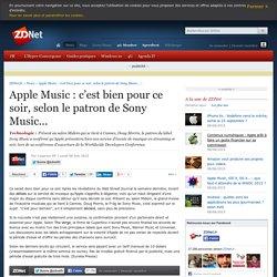Apple Music : c'est bien pour ce soir, selon le patron de Sony Music...