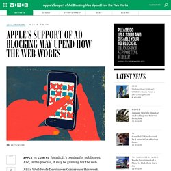 Apple's Support of Ad Blocking May Upend How the Web Works