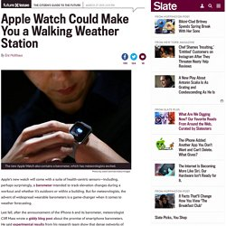 Apple Watch could make you a walking weather station.