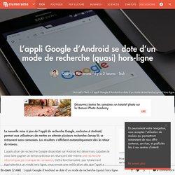 L'appli Google d'Android se dote d'un mode de recherche (quasi) hors-ligne - Tech