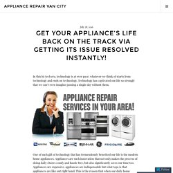Get Your Appliance's Life Back On The Track Via Getting Its Issue Resolved Instantly! – Appliance Repair Van city