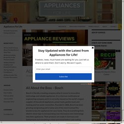 All About the Boss - Bosch (Bosch Appliance Reviews) Appliances for Life