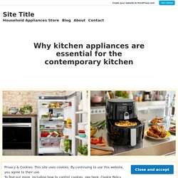 Why kitchen appliances are essential for the contemporary kitchen – Site Title