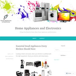 Essential Small Appliances Every Kitchen Should Have – Home Appliances and Electronics