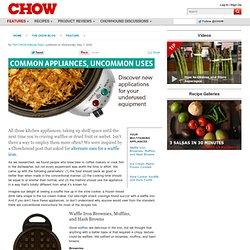 Common Appliances, Uncommon Uses - Feature