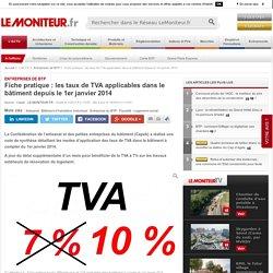 Fiche pratique : les taux de TVA applicables dans le bâtiment depuis le 1er janvier 2014 - Entreprises de BTP