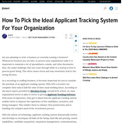 How To Pick The Ideal Applicant Tracking System For Your Organization