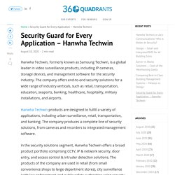 Security Guard for Every Application - Hanwha Techwin - 360Quadrants