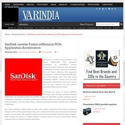 SanDisk unveils Fusion ioMemory PCIe Application Accelerators