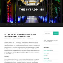SCCM 2012 - Allow End User to Run Application As Administrator - The Sysadmins