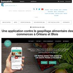 FRANCE INFO 15/06/17 Une application contre le gaspillage alimentaire des commerces à Orléans et Blois