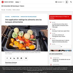 RADIO CANADA 05/12/19 Une application redirige les aliments vers les banques alimentaires