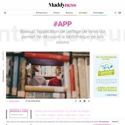 Maddyness - Booxup, l'application de partage de livres qui permet de découvrir la bibliothèque de ses voisins - Maddyness