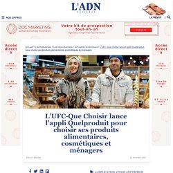 LADN_EU 16/03/21 L'UFC-Que Choisir lance l'appli Quelproduit pour choisir ses produits alimentaires, cosmétiques et ménagers