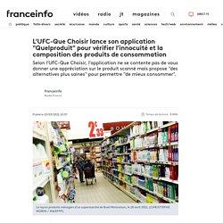 """FRANCE INFO 15/03/21 L'UFC-Que Choisir lance son application """"Quelproduit"""" pour vérifier l'innocuité et la composition des produits de consommation"""