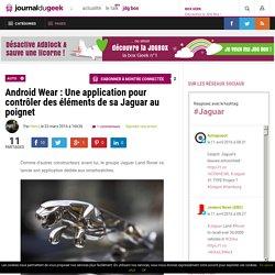 Android Wear : Une application pour contrôler des éléments de sa Jaguar au poignet